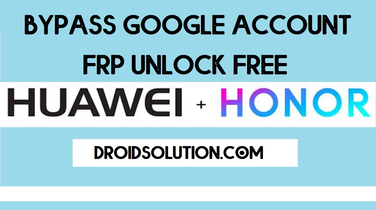 Huawei/Honor FRP Bypass Unlock Google Account for Free