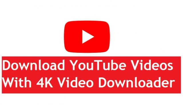 How To Download YouTube Videos With 4K Video Downloader