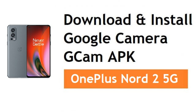 Download & Install Google Camera for OnePlus Nord 2 5G   GCam APK